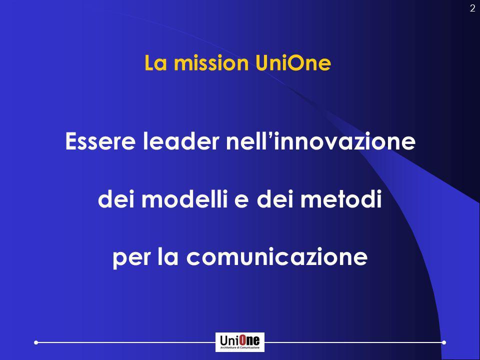 2 La mission UniOne Essere leader nell'innovazione dei modelli e dei metodi per la comunicazione