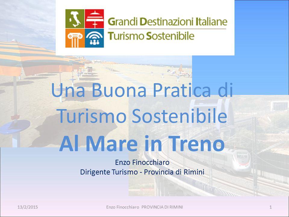 Una Buona Pratica di Turismo Sostenibile Al Mare in Treno Enzo Finocchiaro Dirigente Turismo - Provincia di Rimini 113/2/2015Enzo Finocchiaro PROVINCIA DI RIMINI