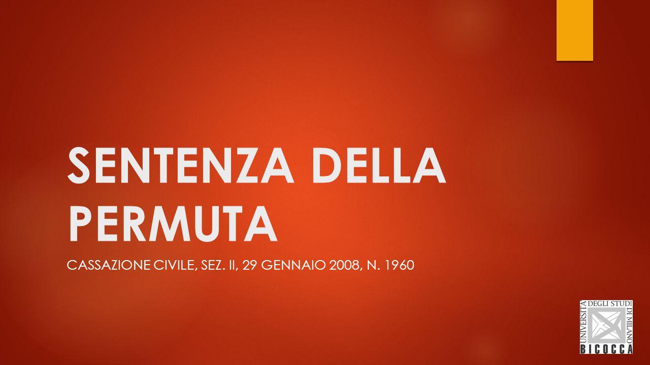 SENTENZA DELLA PERMUTA CASSAZIONE CIVILE, SEZ. II, 29 GENNAIO 2008, N. 1960