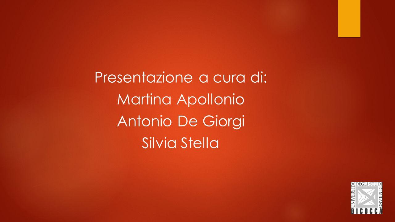 Presentazione a cura di: Martina Apollonio Antonio De Giorgi Silvia Stella
