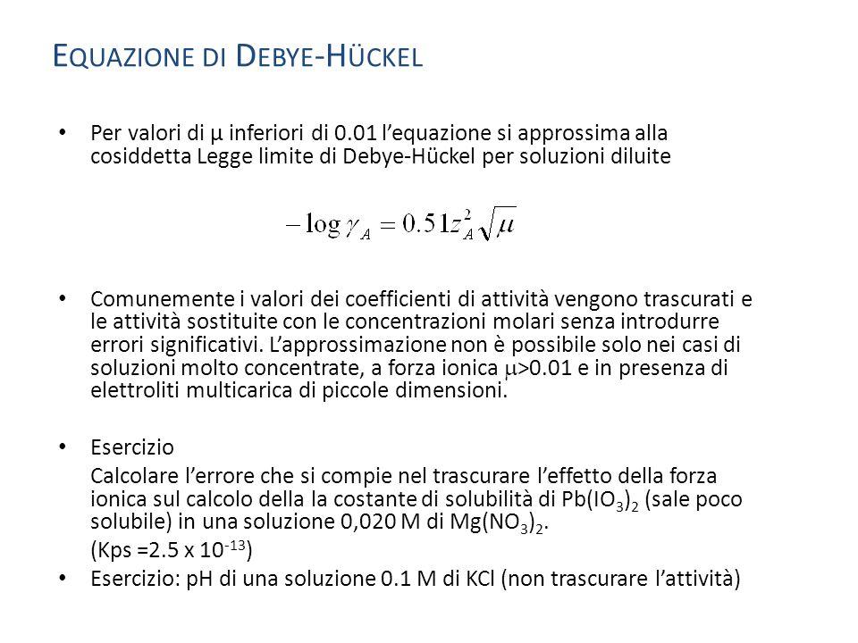 Per valori di μ inferiori di 0.01 l'equazione si approssima alla cosiddetta Legge limite di Debye-Hückel per soluzioni diluite Comunemente i valori de