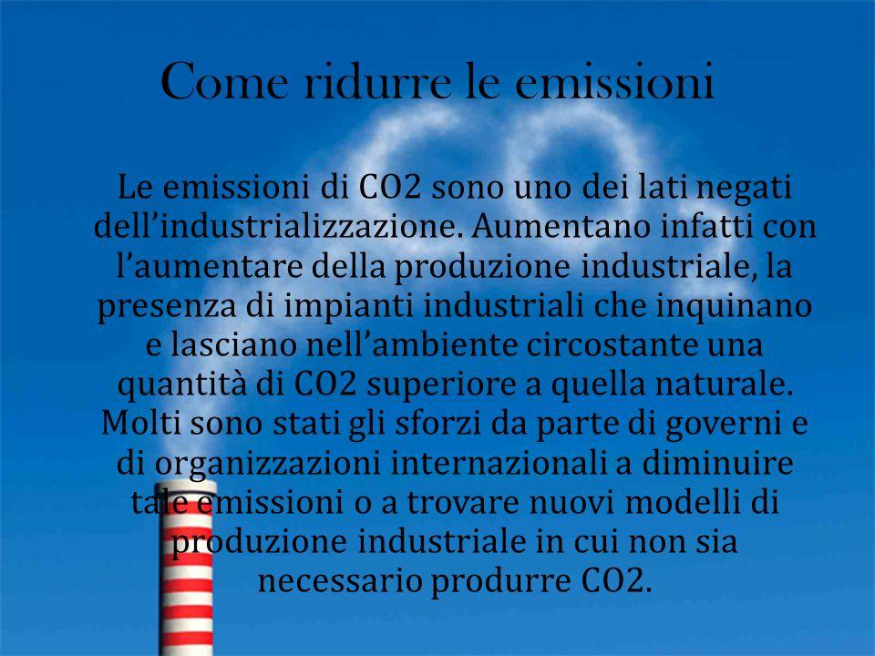 Come ridurre le emissioni Le emissioni di CO2 sono uno dei lati negati dell'industrializzazione. Aumentano infatti con l'aumentare della produzione in