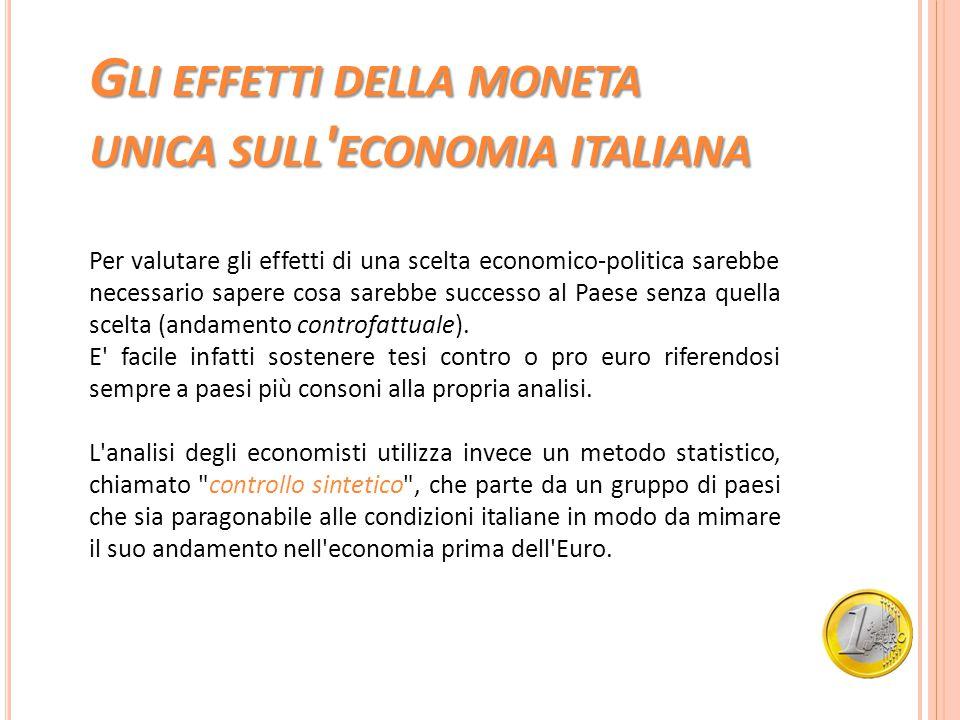 G LI EFFETTI DELLA MONETA UNICA SULL ' ECONOMIA ITALIANA Per valutare gli effetti di una scelta economico-politica sarebbe necessario sapere cosa sare