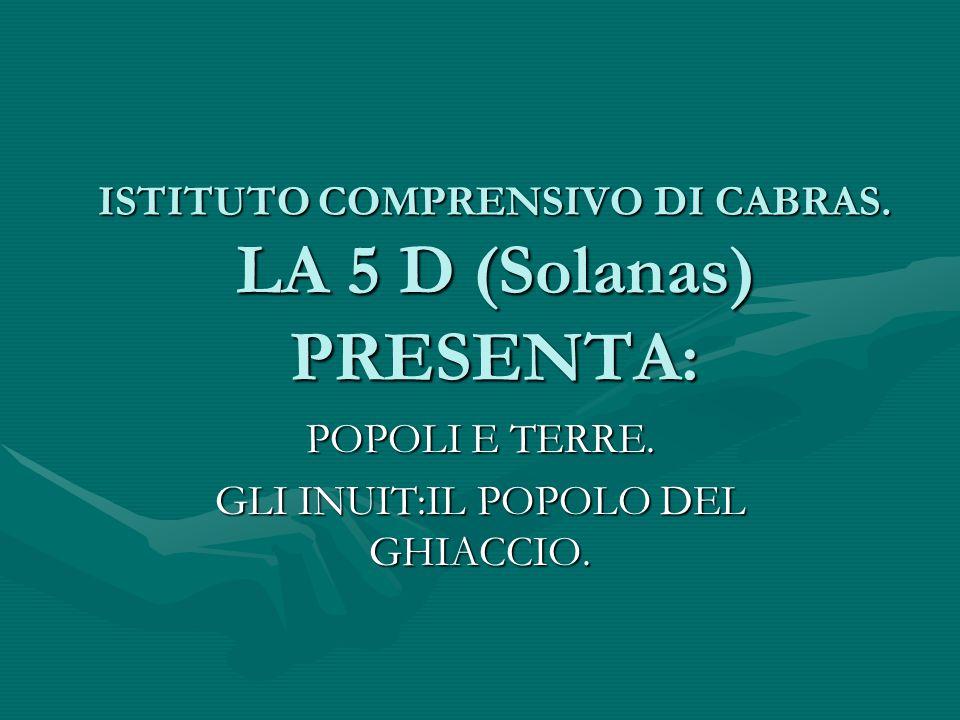 ISTITUTO COMPRENSIVO DI CABRAS. LA 5 D (Solanas) PRESENTA: POPOLI E TERRE. GLI INUIT:IL POPOLO DEL GHIACCIO.