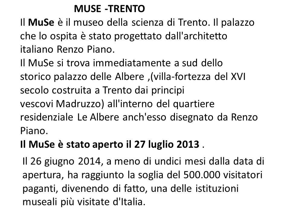 MUSE -TRENTO Il MuSe è il museo della scienza di Trento. Il palazzo che lo ospita è stato progettato dall'architetto italiano Renzo Piano. Il MuSe si
