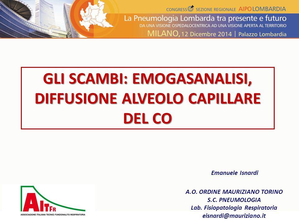 GLI SCAMBI: EMOGASANALISI, DIFFUSIONE ALVEOLO CAPILLARE DEL CO A.O. ORDINE MAURIZIANO TORINO S.C. PNEUMOLOGIA Lab. Fisiopatologia Respiratoria eisnard