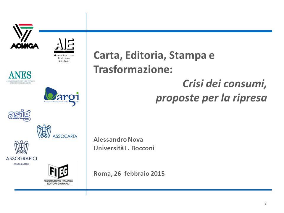 1 Carta, Editoria, Stampa e Trasformazione: Crisi dei consumi, proposte per la ripresa Alessandro Nova Università L. Bocconi Roma, 26 febbraio 2015