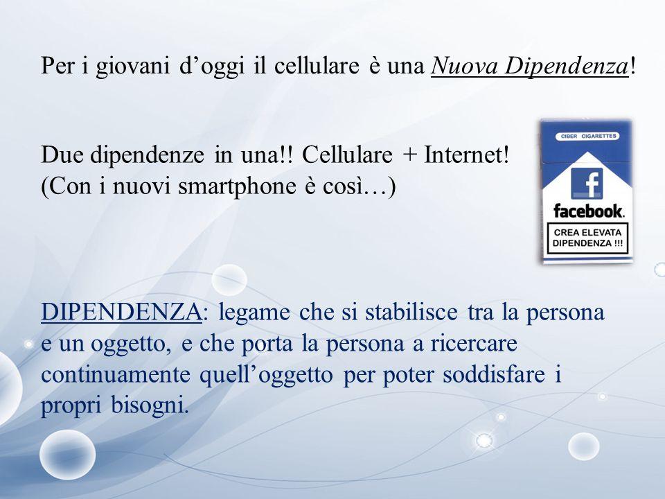 Per i giovani d'oggi il cellulare è una Nuova Dipendenza! Due dipendenze in una!! Cellulare + Internet! (Con i nuovi smartphone è così…)