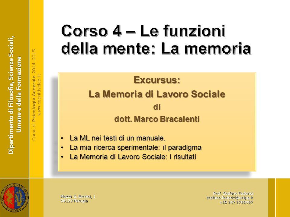 Corso di Psicologia Generale 2014–2015 www.cognitivelab.it Dipartimento di Filosofia, Scienze Sociali, Umane e della Formazione Piazza G. Ermini, 1 06