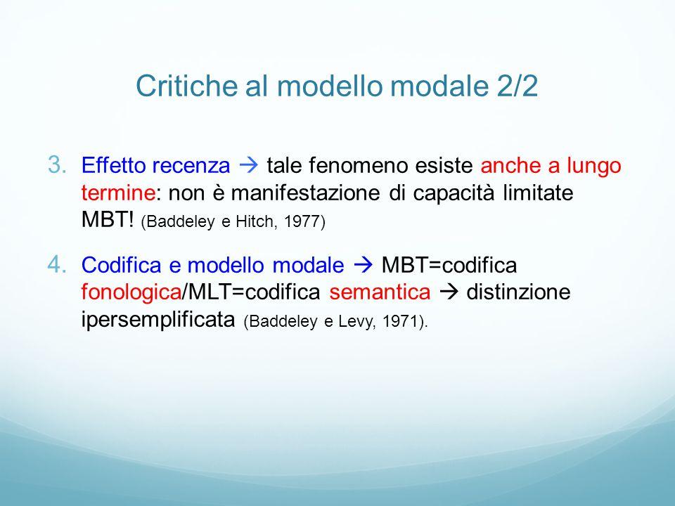 Critiche al modello modale 2/2 3. Effetto recenza  tale fenomeno esiste anche a lungo termine: non è manifestazione di capacità limitate MBT! (Baddel