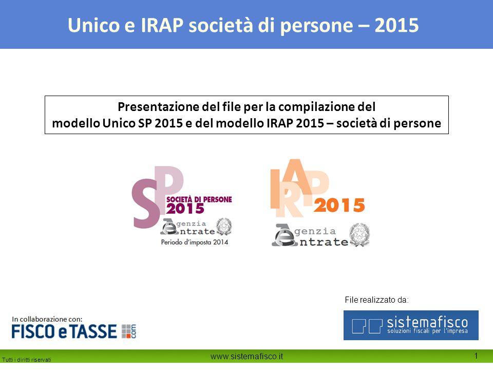 Tutti i diritti riservati www.sistemafisco.it 12 Unico e IRAP società di persone – 2015 Nel foglio IRAP IR-IS è possibile determinare l'IRAP di competenza, nonché i versamenti richiesti (saldo e nuovi acconti).