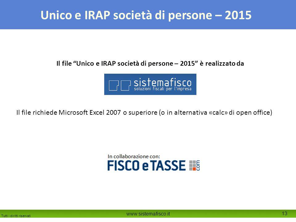 """Tutti i diritti riservati www.sistemafisco.it 13 Unico e IRAP società di persone – 2015 Il file """"Unico e IRAP società di persone – 2015"""" è realizzato"""