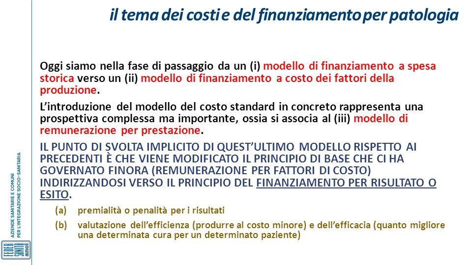 il tema dei costi e del finanziamento per patologia Oggi siamo nella fase di passaggio da un (i) modello di finanziamento a spesa storica verso un (ii
