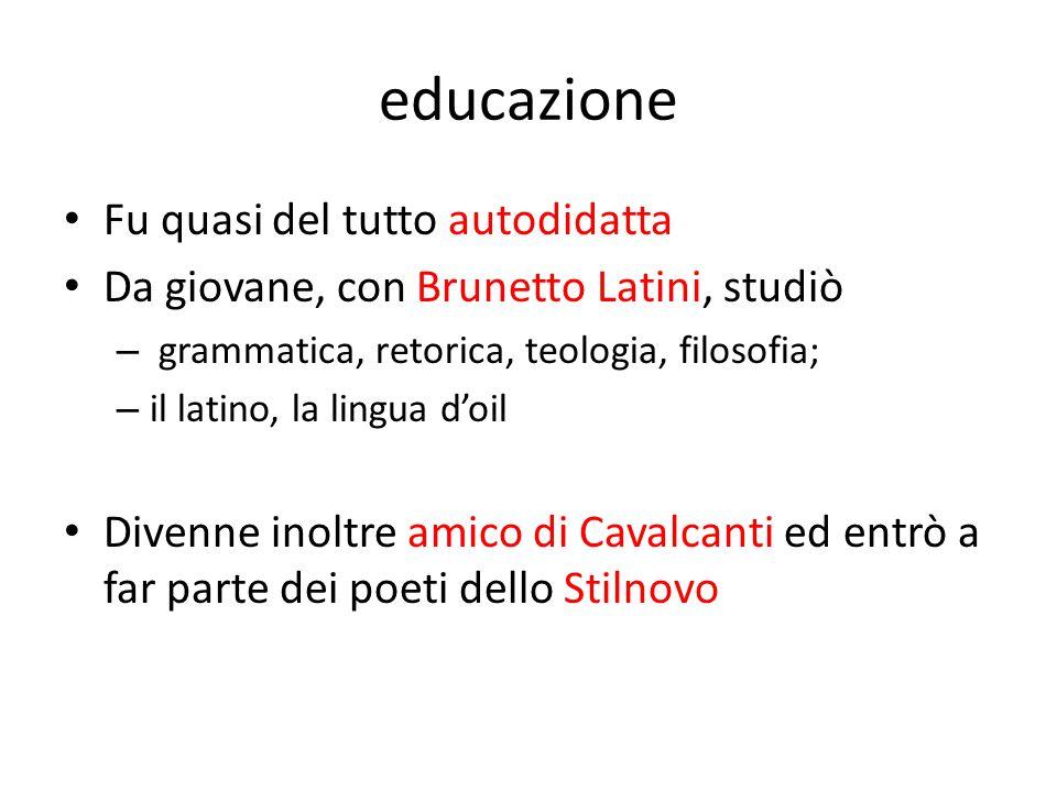educazione Fu quasi del tutto autodidatta Da giovane, con Brunetto Latini, studiò – grammatica, retorica, teologia, filosofia; – il latino, la lingua