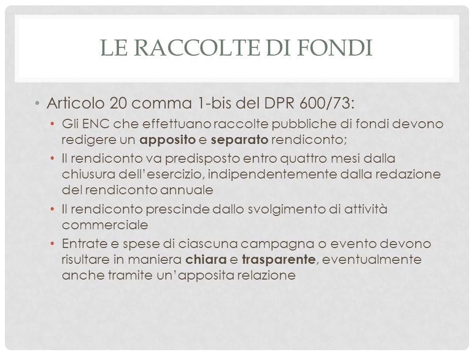 LE RACCOLTE DI FONDI Articolo 20 comma 1-bis del DPR 600/73: Gli ENC che effettuano raccolte pubbliche di fondi devono redigere un apposito e separato