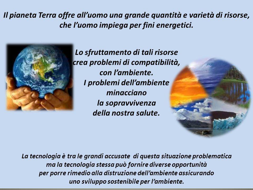 Il pianeta Terra offre all'uomo una grande quantità e varietà di risorse, che l'uomo impiega per fini energetici. Lo sfruttamento di tali risorse crea