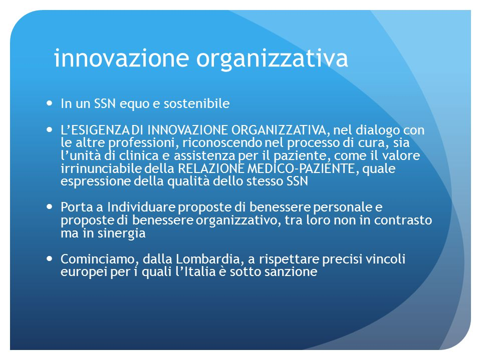 innovazione organizzativa In un SSN equo e sostenibile L'ESIGENZA DI INNOVAZIONE ORGANIZZATIVA, nel dialogo con le altre professioni, riconoscendo nel