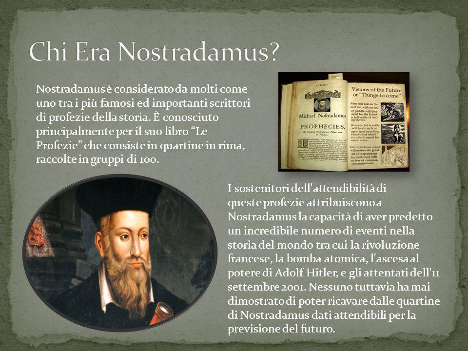I sostenitori dell'attendibilità di queste profezie attribuiscono a Nostradamus la capacità di aver predetto un incredibile numero di eventi nella sto