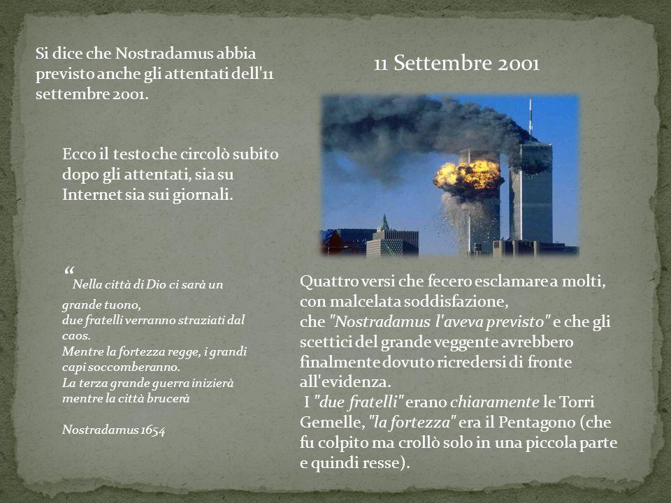 11 Settembre 2001 Si dice che Nostradamus abbia previsto anche gli attentati dell'11 settembre 2001. Ecco il testo che circolò subito dopo gli attenta