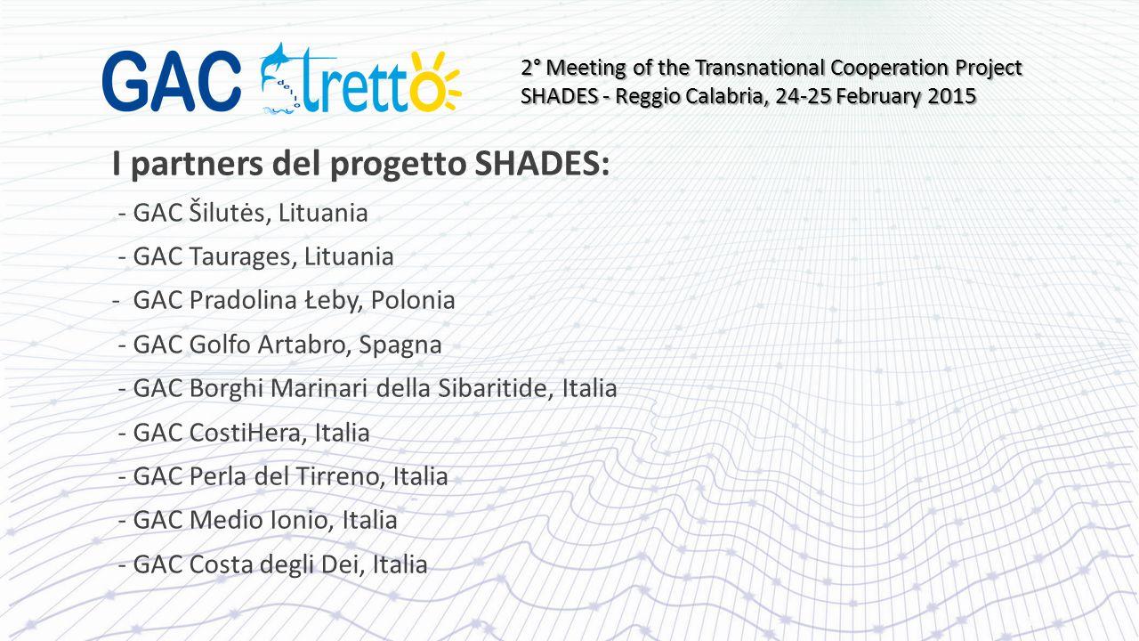 I partners del progetto SHADES: - GAC Šilutės, Lituania - GAC Taurages, Lituania - GAC Pradolina Łeby, Polonia - GAC Golfo Artabro, Spagna - GAC Borgh