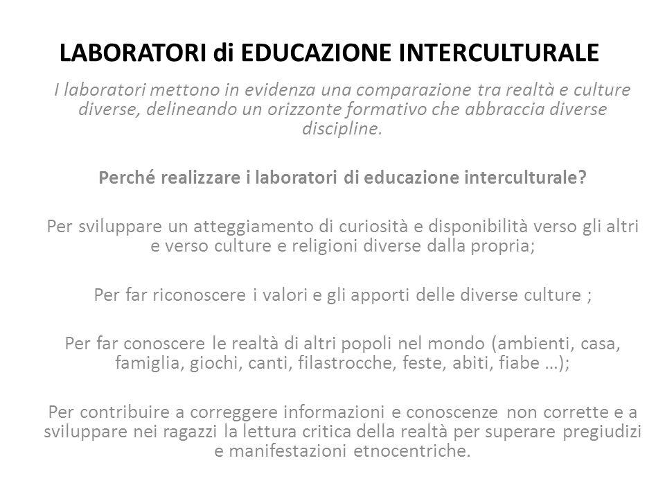 LABORATORI di EDUCAZIONE INTERCULTURALE I laboratori mettono in evidenza una comparazione tra realtà e culture diverse, delineando un orizzonte format