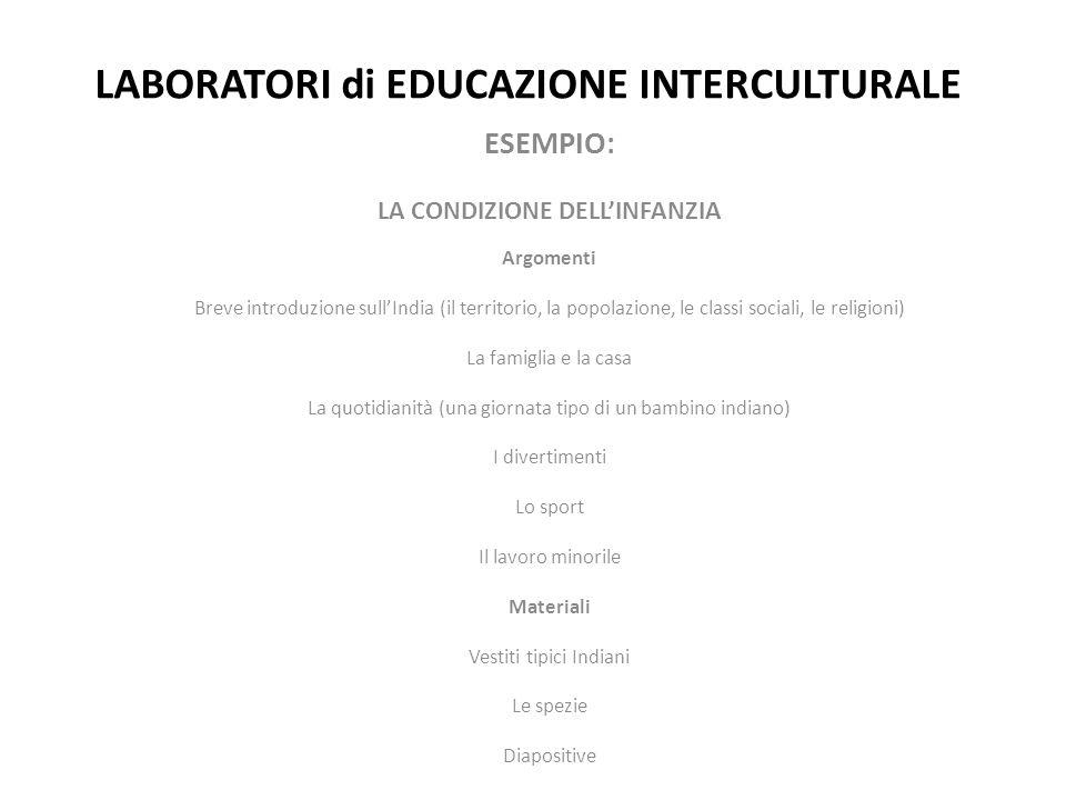 LABORATORI di EDUCAZIONE INTERCULTURALE ESEMPIO: LA CONDIZIONE DELL'INFANZIA Argomenti Breve introduzione sull'India (il territorio, la popolazione, l