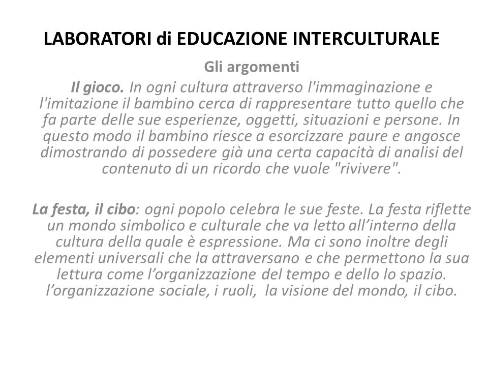LABORATORI di EDUCAZIONE INTERCULTURALE Gli argomenti Il gioco. In ogni cultura attraverso l'immaginazione e l'imitazione il bambino cerca di rapprese