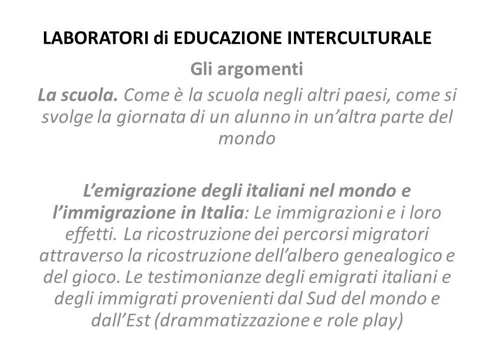 LABORATORI di EDUCAZIONE INTERCULTURALE Gli argomenti La scuola. Come è la scuola negli altri paesi, come si svolge la giornata di un alunno in un'alt