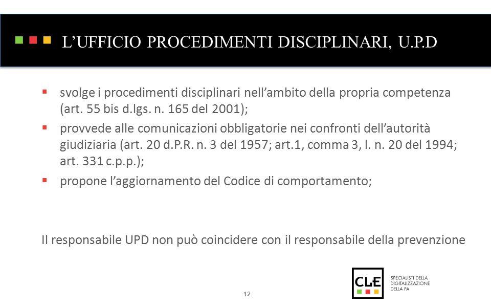L'UFFICIO PROCEDIMENTI DISCIPLINARI, U.P.D  svolge i procedimenti disciplinari nell'ambito della propria competenza (art.
