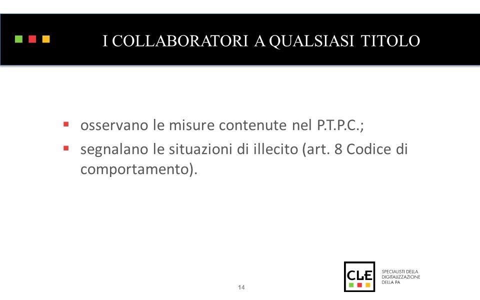 I COLLABORATORI A QUALSIASI TITOLO  osservano le misure contenute nel P.T.P.C.;  segnalano le situazioni di illecito (art.