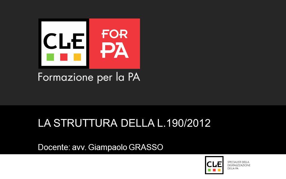 Docente: avv. Giampaolo GRASSO LA STRUTTURA DELLA L.190/2012