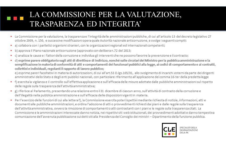 LA COMMISSIONE PER LA VALUTAZIONE, TRASPARENZA ED INTEGRITA'  La Commissione per la valutazione, la trasparenza e l'integrità delle amministrazioni pubbliche, di cui all'articolo 13 del decreto legislativo 27 ottobre 2009, n.