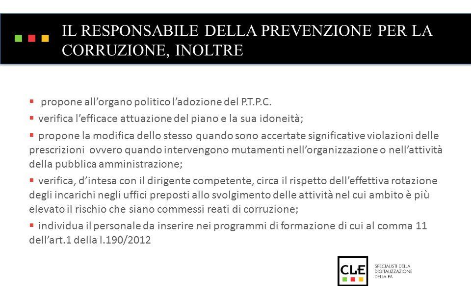 IL RESPONSABILE DELLA PREVENZIONE PER LA CORRUZIONE, INOLTRE  propone all'organo politico l'adozione del P.T.P.C.