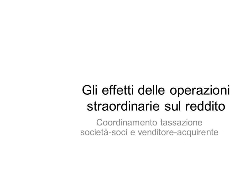 Gli effetti delle operazioni straordinarie sul reddito Coordinamento tassazione società-soci e venditore-acquirente