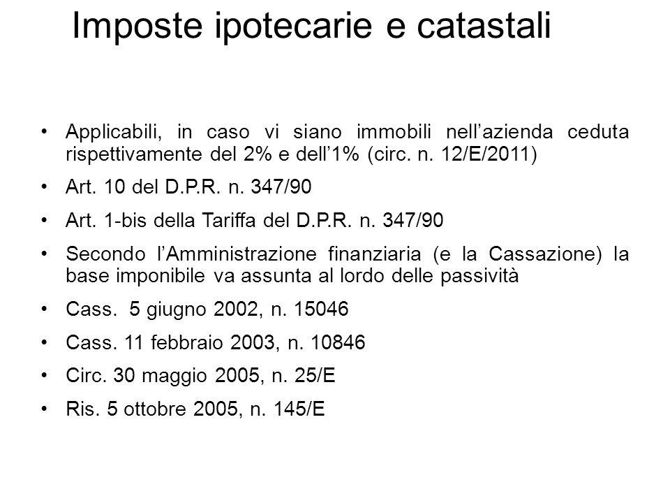 Imposte ipotecarie e catastali Applicabili, in caso vi siano immobili nell'azienda ceduta rispettivamente del 2% e dell'1% (circ. n. 12/E/2011) Art. 1