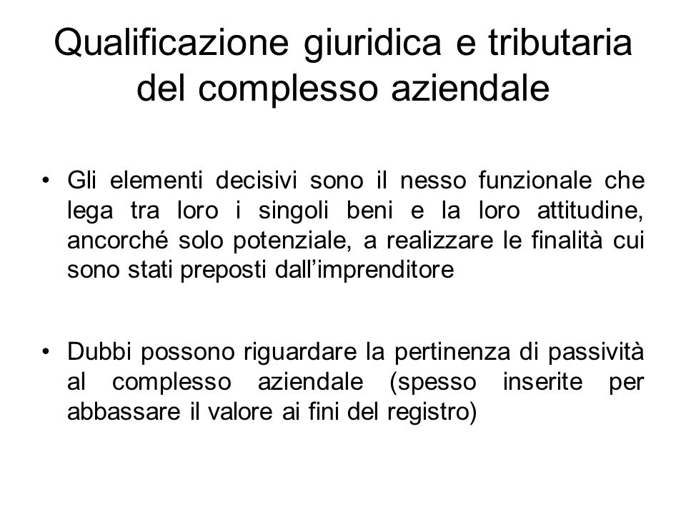 Qualificazione giuridica e tributaria del complesso aziendale Gli elementi decisivi sono il nesso funzionale che lega tra loro i singoli beni e la lor