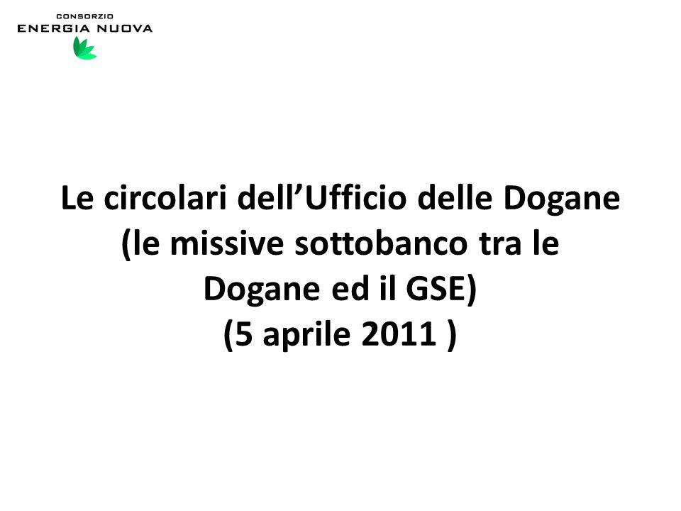 Le circolari dell'Ufficio delle Dogane (le missive sottobanco tra le Dogane ed il GSE) (5 aprile 2011 )