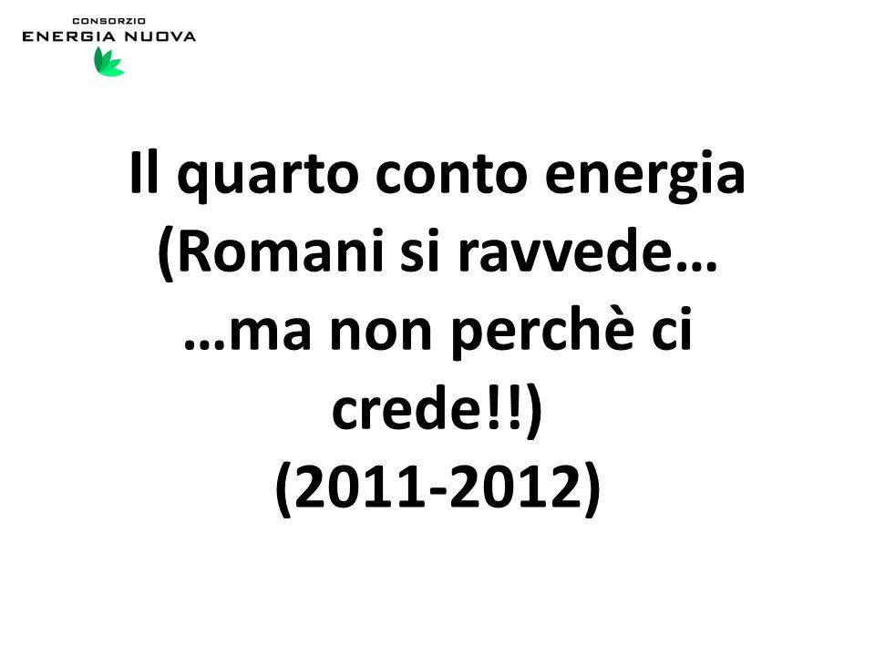 Il quarto conto energia (Romani si ravvede… …ma non perchè ci crede!!) (2011-2012)