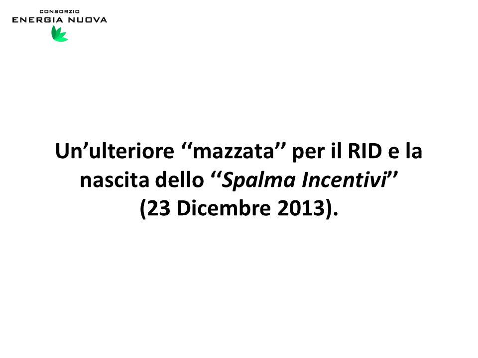 Un'ulteriore ''mazzata'' per il RID e la nascita dello ''Spalma Incentivi'' (23 Dicembre 2013).