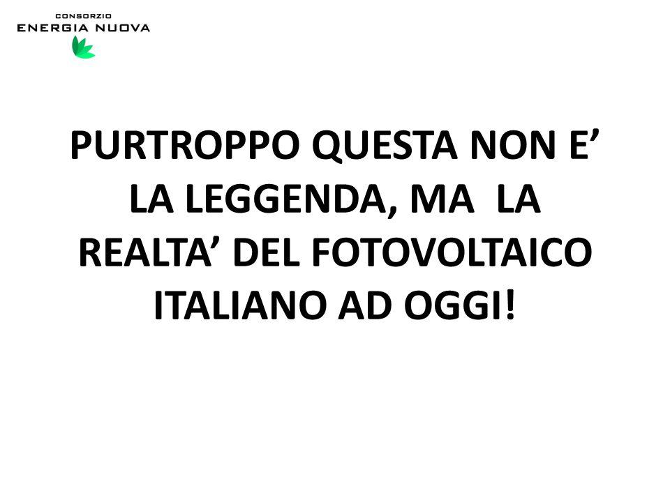 PURTROPPO QUESTA NON E' LA LEGGENDA, MA LA REALTA' DEL FOTOVOLTAICO ITALIANO AD OGGI!