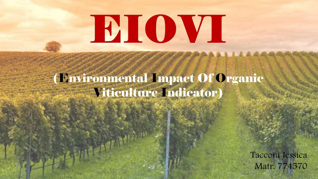 EIOVI (Environmental Impact Of Organic Viticulture Indicator) Tacconi Jessica Matr. 774570