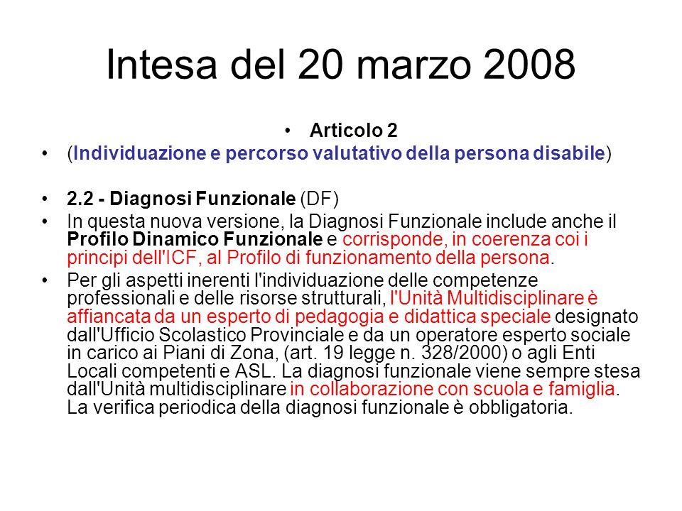 Intesa del 20 marzo 2008 Articolo 2 (Individuazione e percorso valutativo della persona disabile) 2.2 - Diagnosi Funzionale (DF) In questa nuova versi
