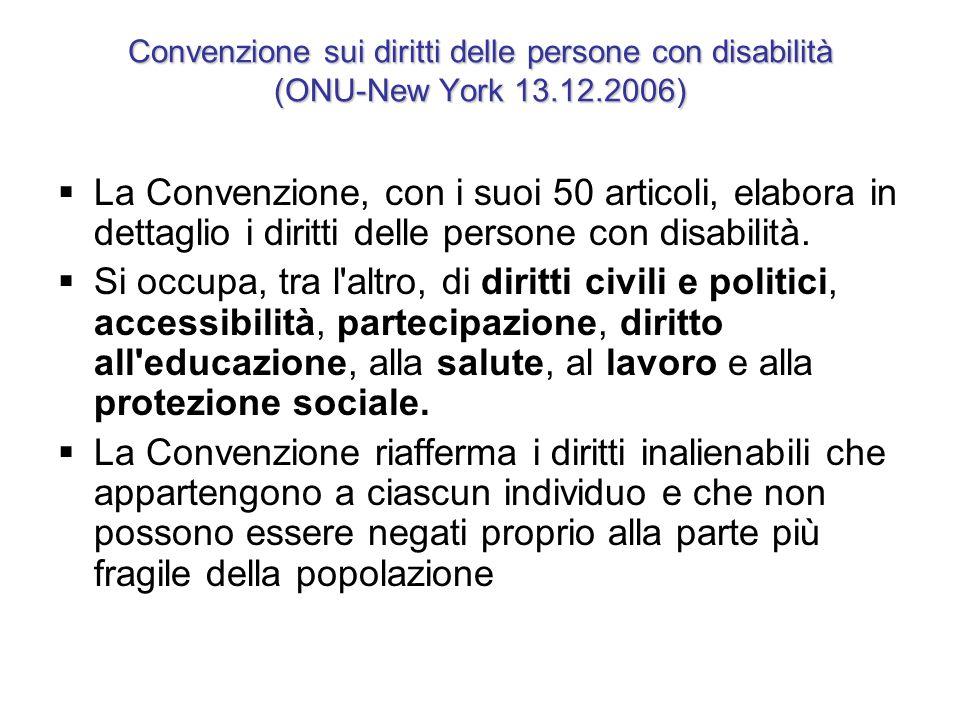 Convenzione sui diritti delle persone con disabilità (ONU-New York 13.12.2006)  La Convenzione, con i suoi 50 articoli, elabora in dettaglio i diritt