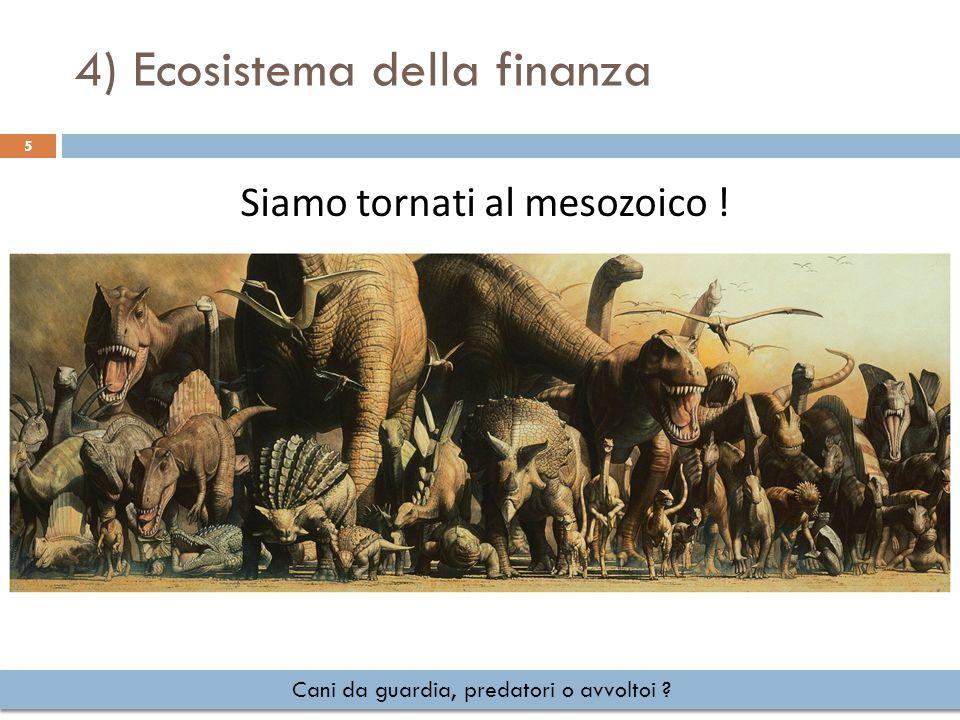 4) Ecosistema della finanza 5 Cani da guardia, predatori o avvoltoi ? Siamo tornati al mesozoico !