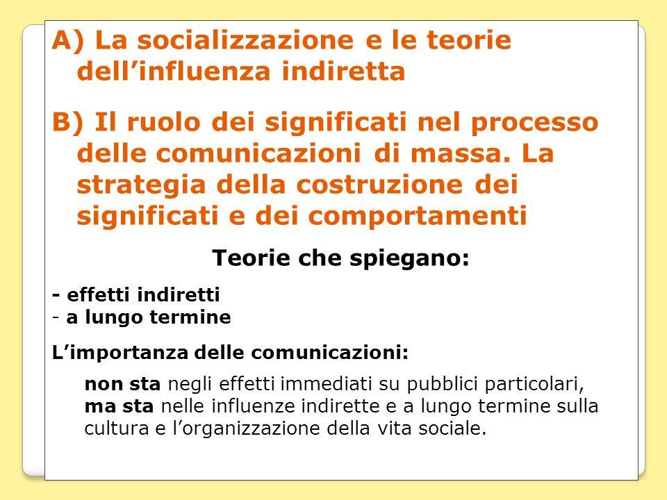 A) La socializzazione e le teorie dell'influenza indiretta B) Il ruolo dei significati nel processo delle comunicazioni di massa. La strategia della c