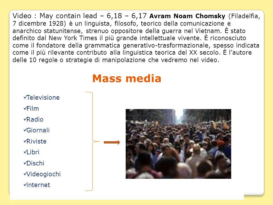 Mass media Televisione Film Radio Giornali Riviste Libri Dischi Videogiochi internet Video : May contain lead – 6,18 – 6,17 Avram Noam Chomsky (Filade