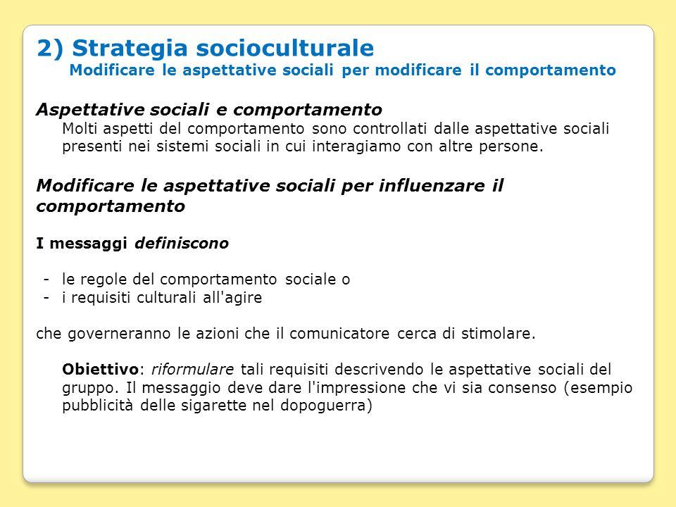 2) Strategia socioculturale Modificare le aspettative sociali per modificare il comportamento Aspettative sociali e comportamento Molti aspetti del co