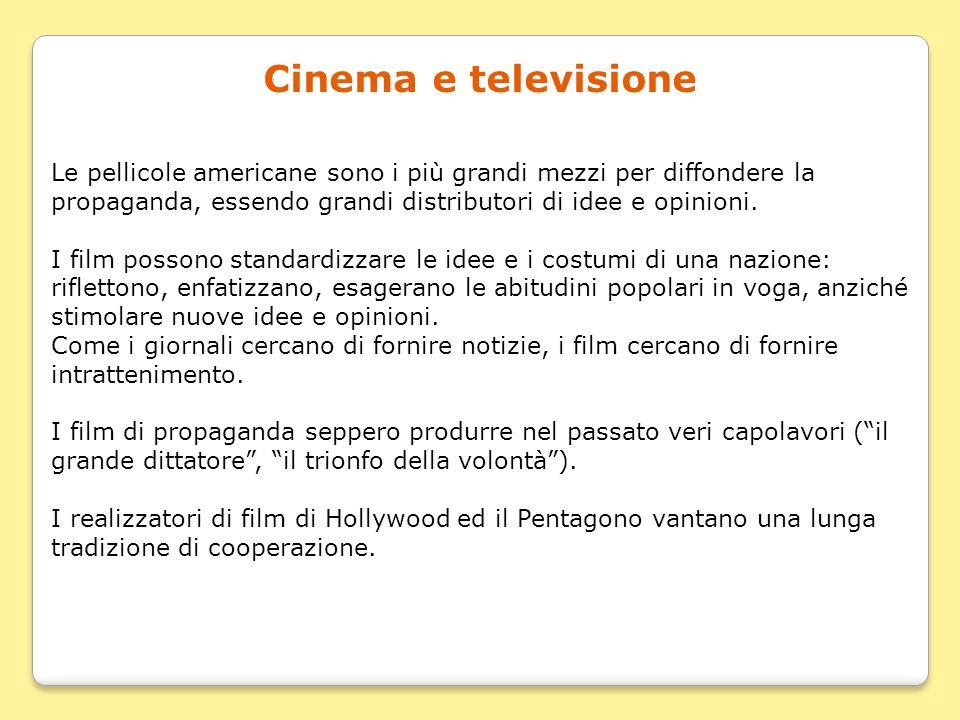 Cinema e televisione Le pellicole americane sono i più grandi mezzi per diffondere la propaganda, essendo grandi distributori di idee e opinioni. I fi