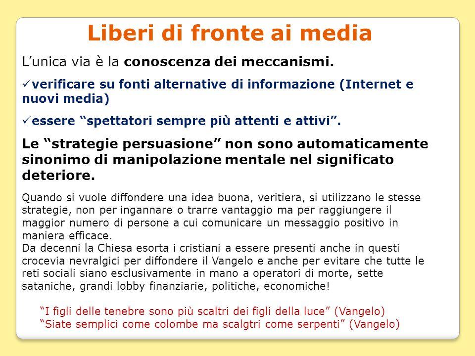 Liberi di fronte ai media L'unica via è la conoscenza dei meccanismi. verificare su fonti alternative di informazione (Internet e nuovi media) essere