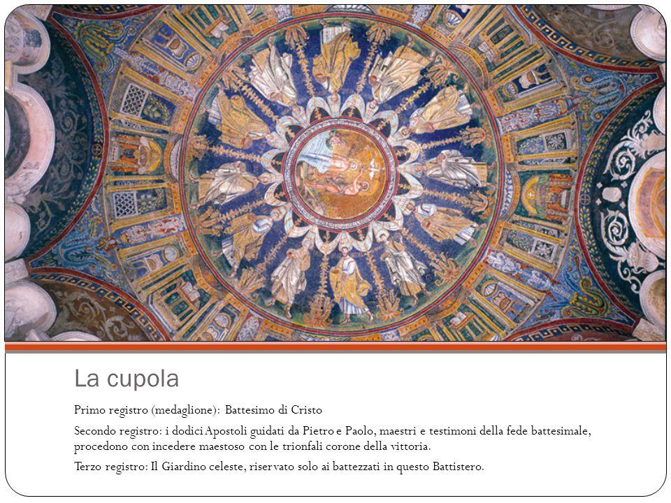 La cupola Primo registro (medaglione): Battesimo di Cristo Secondo registro: i dodici Apostoli guidati da Pietro e Paolo, maestri e testimoni della fede battesimale, procedono con incedere maestoso con le trionfali corone della vittoria.